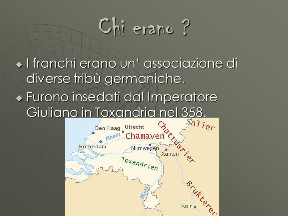 Chi erano ? I franchi erano un associazione di diverse tribù germaniche. I franchi erano un associazione di diverse tribù germaniche. Furono insedati