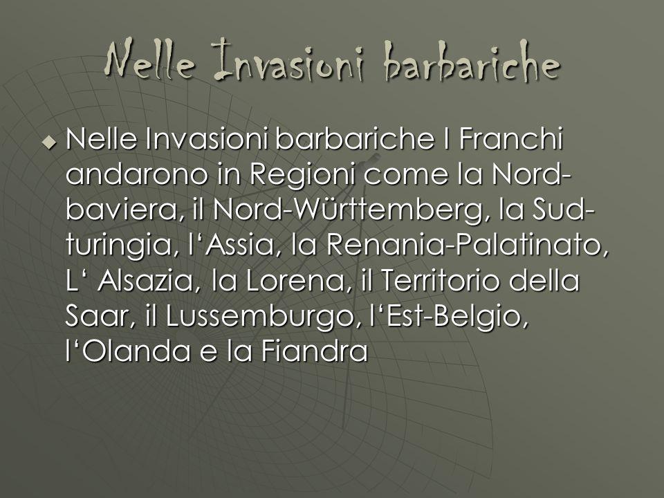 Nelle Invasioni barbariche Nelle Invasioni barbariche I Franchi andarono in Regioni come la Nord- baviera, il Nord-Württemberg, la Sud- turingia, lAss