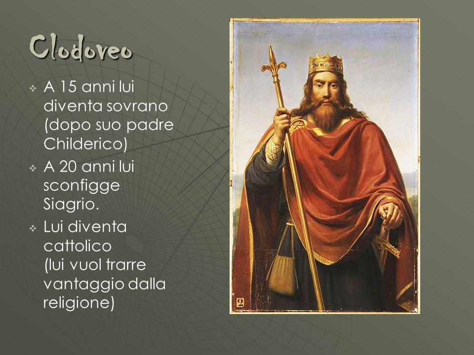 Clodoveo A 15 anni lui diventa sovrano (dopo suo padre Childerico) A 20 anni lui sconfigge Siagrio. Lui diventa cattolico (lui vuol trarre vantaggio d