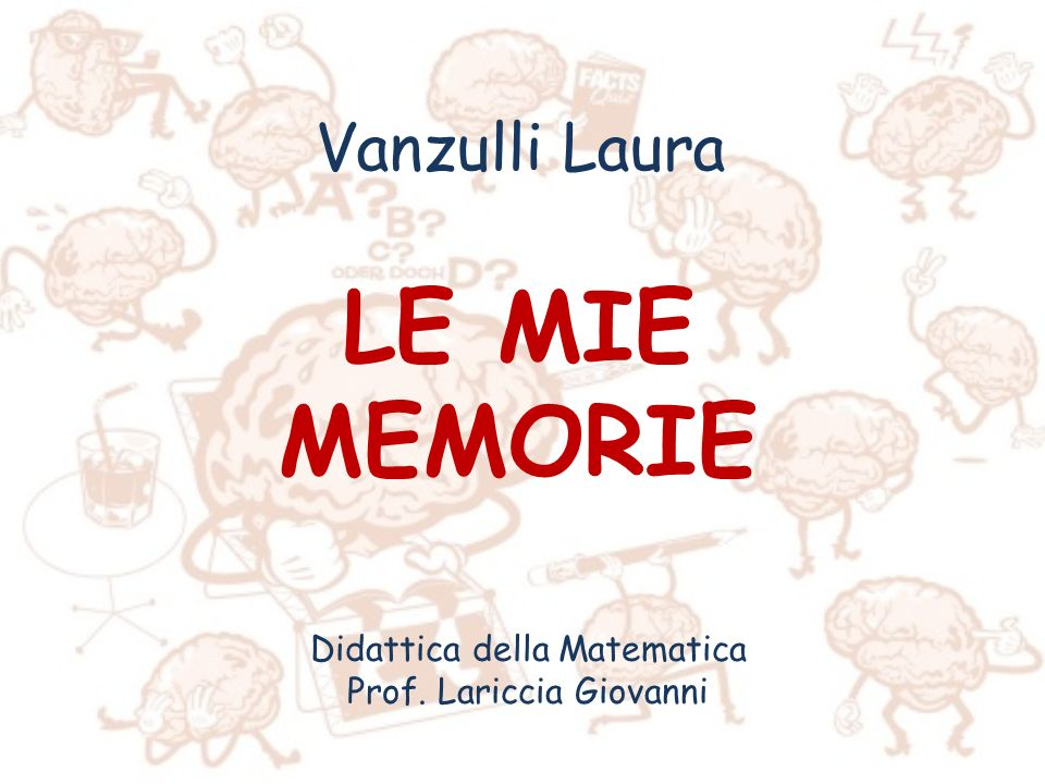 Vanzulli Laura LE MIE MEMORIE Didattica della Matematica Prof. Lariccia Giovanni