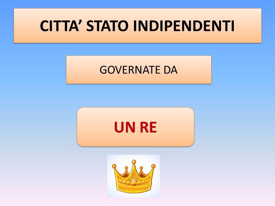 CITTA STATO INDIPENDENTI GOVERNATE DA UN RE
