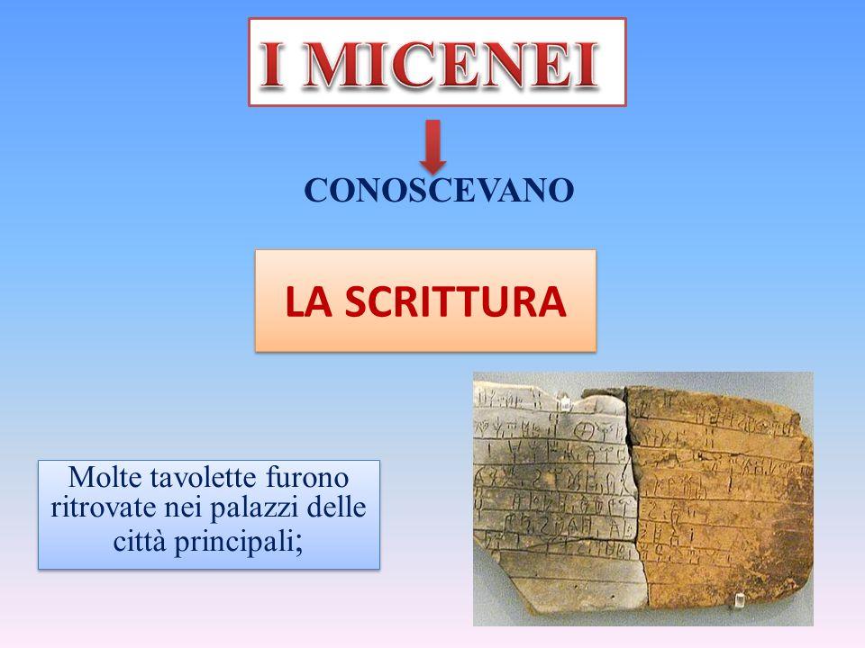 CONOSCEVANO LA SCRITTURA Molte tavolette furono ritrovate nei palazzi delle città principali ;