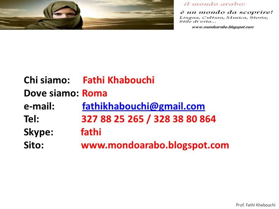Chi siamo: Fathi Khabouchi Dove siamo: Roma e-mail: fathikhabouchi@gmail.com Tel: 327 88 25 265 / 328 38 80 864 Skype: fathi Sito: www.mondoarabo.blog