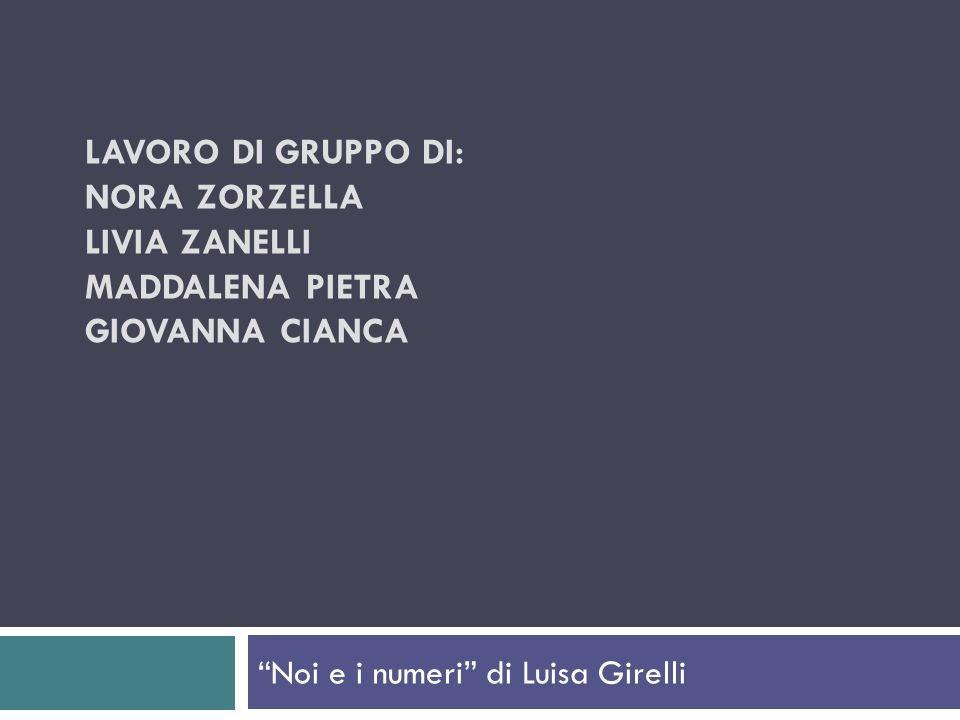 LAVORO DI GRUPPO DI: NORA ZORZELLA LIVIA ZANELLI MADDALENA PIETRA GIOVANNA CIANCA Noi e i numeri di Luisa Girelli