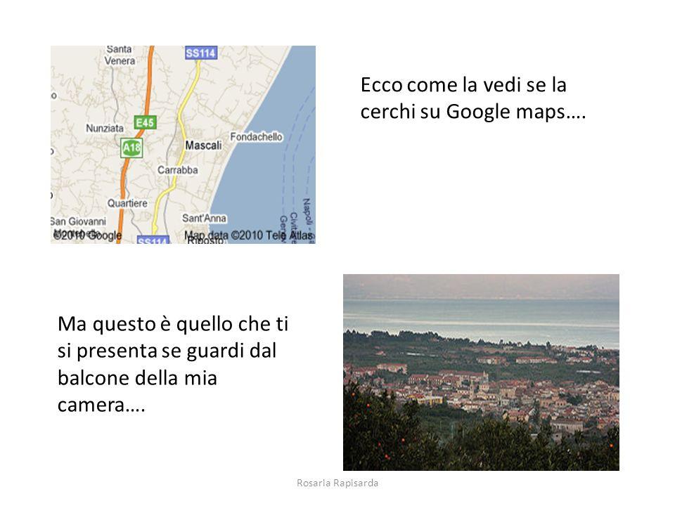 Ecco come la vedi se la cerchi su Google maps….