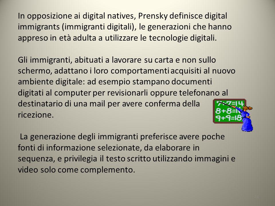 In opposizione ai digital natives, Prensky definisce digital immigrants (immigranti digitali), le generazioni che hanno appreso in età adulta a utilizzare le tecnologie digitali.