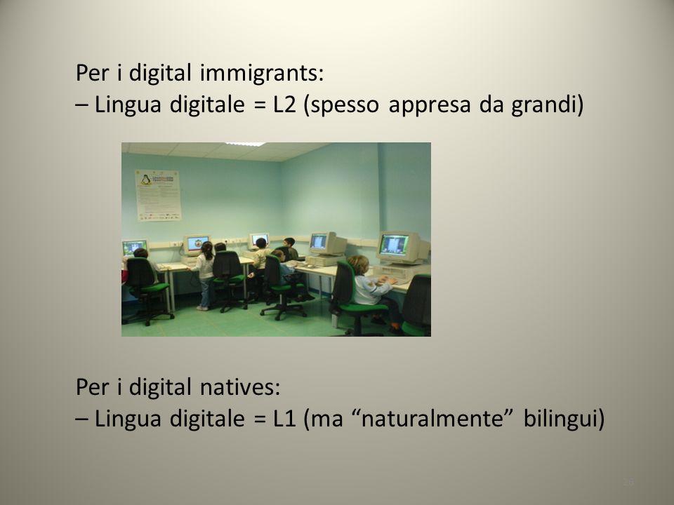 26 Per i digital immigrants: – Lingua digitale = L2 (spesso appresa da grandi) Per i digital natives: – Lingua digitale = L1 (ma naturalmente bilingui)