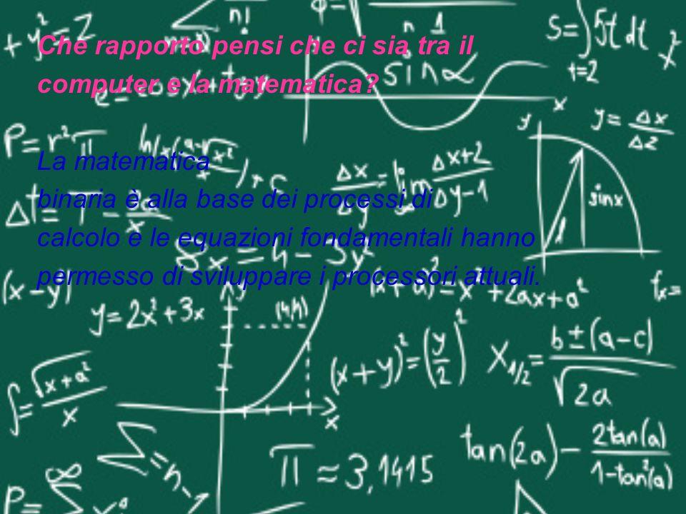 Che rapporto pensi che ci sia tra il computer e la matematica.