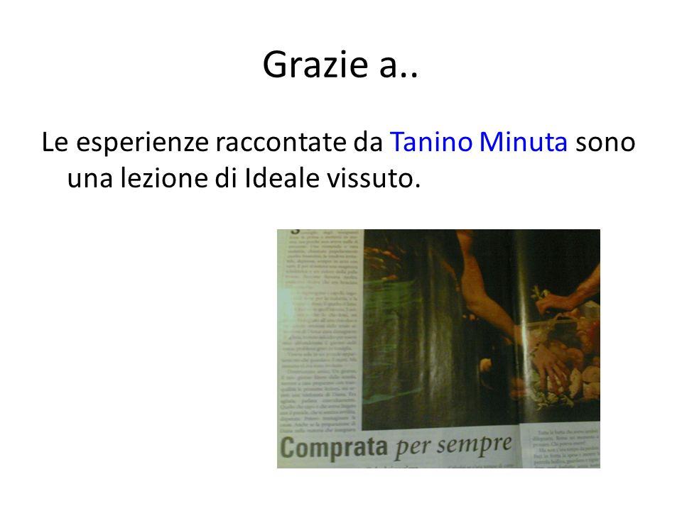Grazie a.. Le esperienze raccontate da Tanino Minuta sono una lezione di Ideale vissuto.