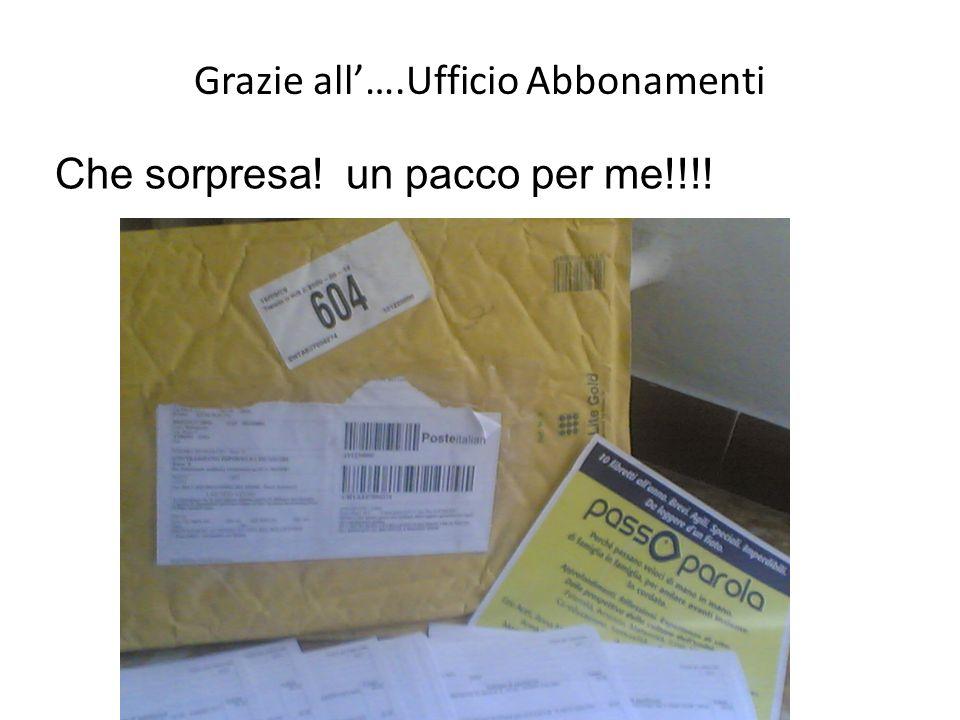 Grazie all….Ufficio Abbonamenti Che sorpresa! un pacco per me!!!!