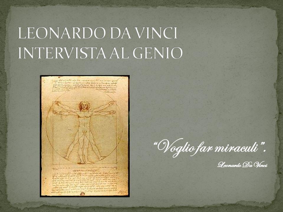 Voglio far miraculi. Leonardo Da Vinci