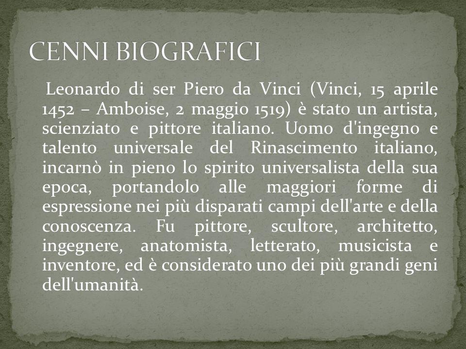 Leonardo di ser Piero da Vinci (Vinci, 15 aprile 1452 – Amboise, 2 maggio 1519) è stato un artista, scienziato e pittore italiano.