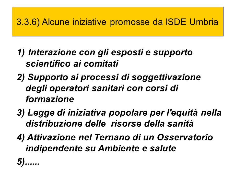 3.3.6) Alcune iniziative promosse da ISDE Umbria 1) Interazione con gli esposti e supporto scientifico ai comitati 2) Supporto ai processi di soggetti