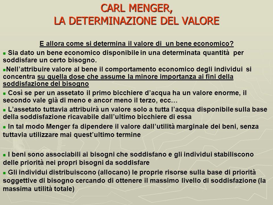 CARL MENGER, BENI ECONOMICI E TEORIA SOGGETIVA DEL VALORE solo quando il bisogno supera le quantità disponibili, cioè quando sono scarsi Tutti i beni