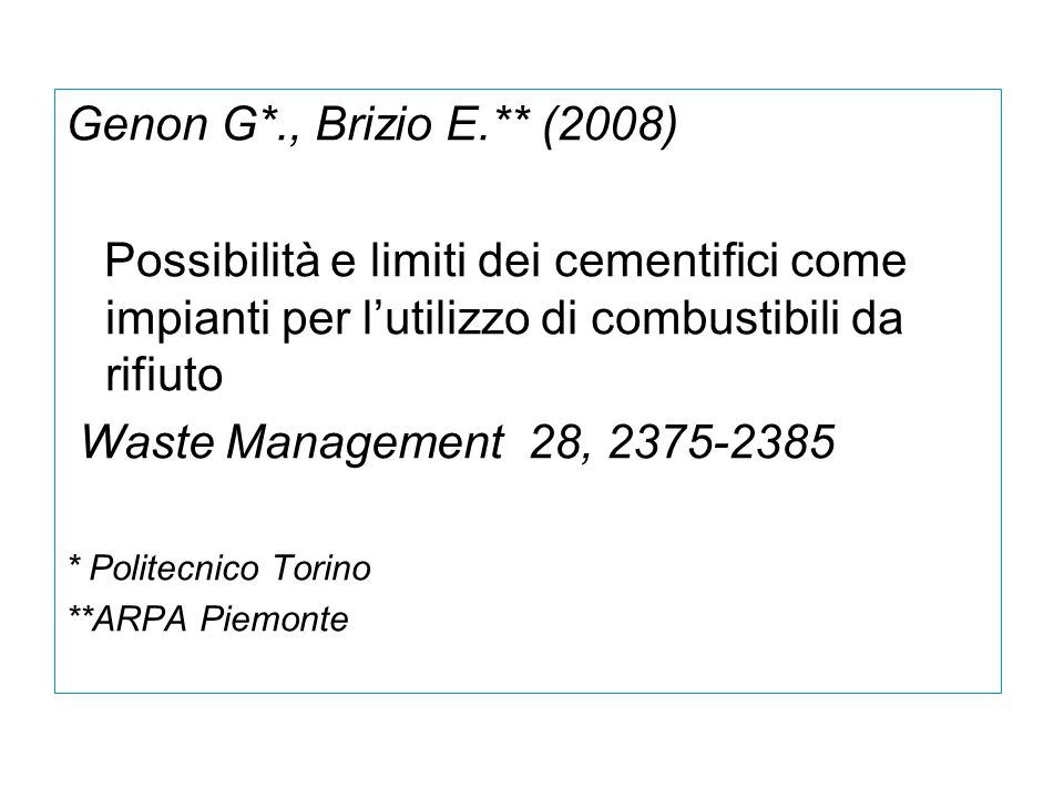 Genon G*., Brizio E.** (2008) Possibilità e limiti dei cementifici come impianti per lutilizzo di combustibili da rifiuto Waste Management 28, 2375-2385 * Politecnico Torino **ARPA Piemonte