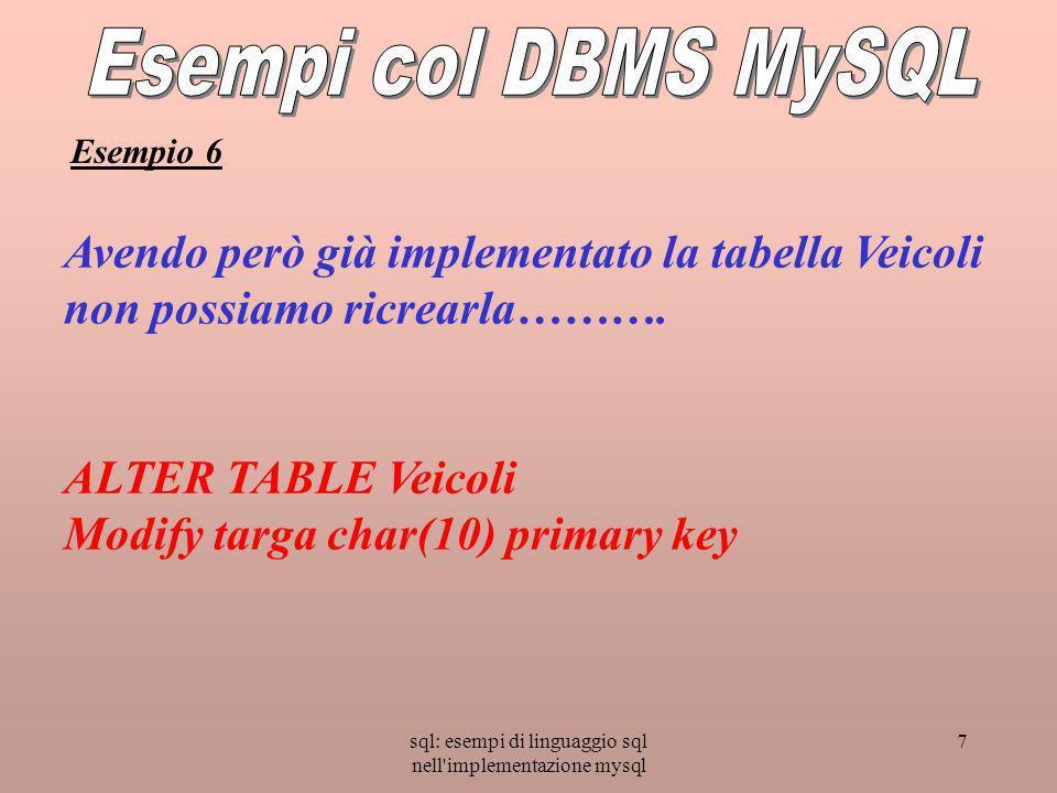 sql: esempi di linguaggio sql nell'implementazione mysql 7 Avendo però già implementato la tabella Veicoli non possiamo ricrearla………. ALTER TABLE Veic