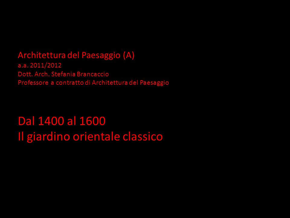 Architettura del Paesaggio (A) a.a. 2011/2012 Dott. Arch. Stefania Brancaccio Professore a contratto di Architettura del Paesaggio Dal 1400 al 1600 Il