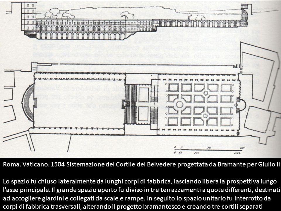 Roma. Vaticano. 1504 Sistemazione del Cortile del Belvedere progettata da Bramante per Giulio II Lo spazio fu chiuso lateralmente da lunghi corpi di f