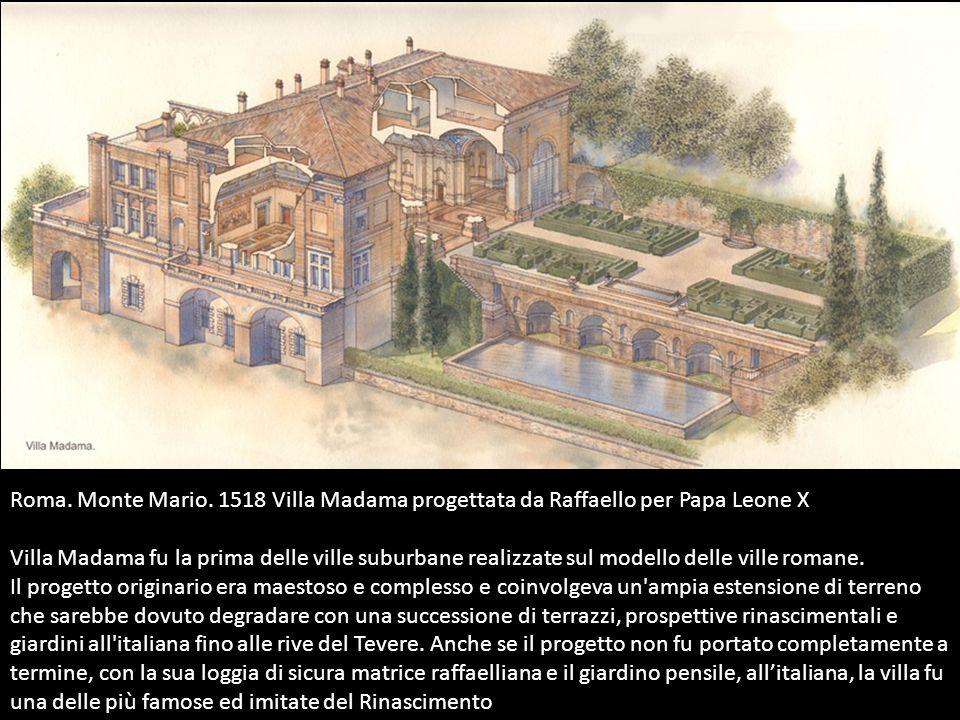 Roma. Monte Mario. 1518 Villa Madama progettata da Raffaello per Papa Leone X Villa Madama fu la prima delle ville suburbane realizzate sul modello de