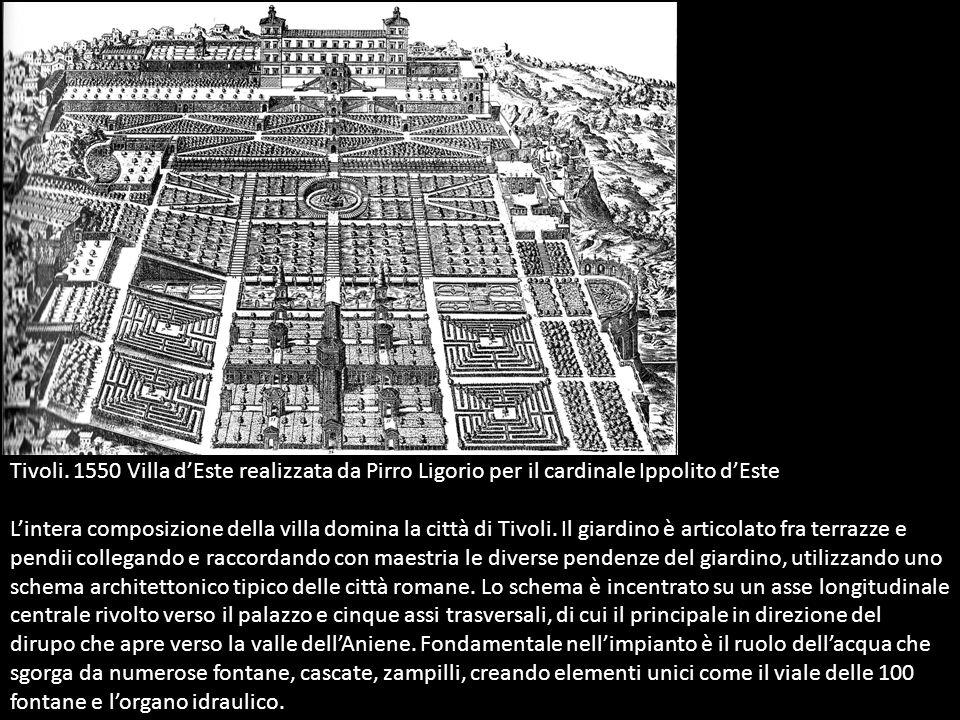 Tivoli. 1550 Villa dEste realizzata da Pirro Ligorio per il cardinale Ippolito dEste Lintera composizione della villa domina la città di Tivoli. Il gi