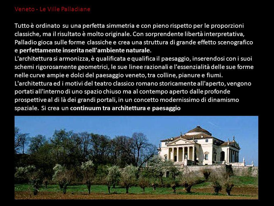 Veneto - Le Ville Palladiane Tutto è ordinato su una perfetta simmetria e con pieno rispetto per le proporzioni classiche, ma il risultato è molto ori