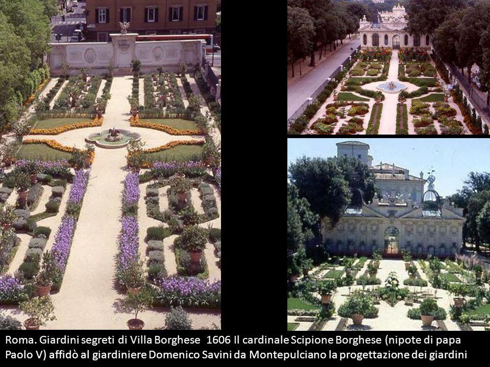 Roma. Giardini segreti di Villa Borghese 1606 Il cardinale Scipione Borghese (nipote di papa Paolo V) affidò al giardiniere Domenico Savini da Montepu