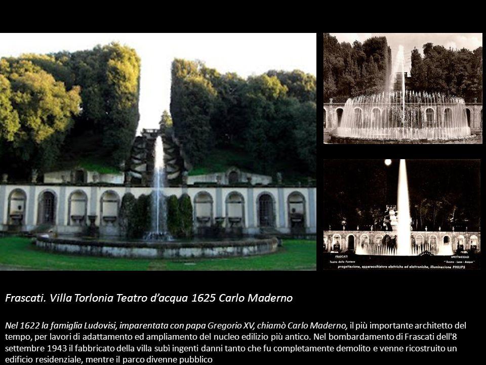 Frascati. Villa Torlonia Teatro dacqua 1625 Carlo Maderno Nel 1622 la famiglia Ludovisi, imparentata con papa Gregorio XV, chiamò Carlo Maderno, il pi
