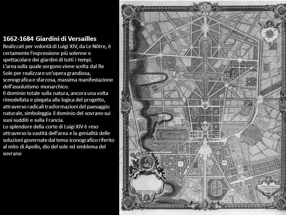 1662-1684 Giardini di Versailles Realizzati per volontà di Luigi XIV, da Le Nôtre, è certamente lespressione più solenne e spettacolare dei giardini d