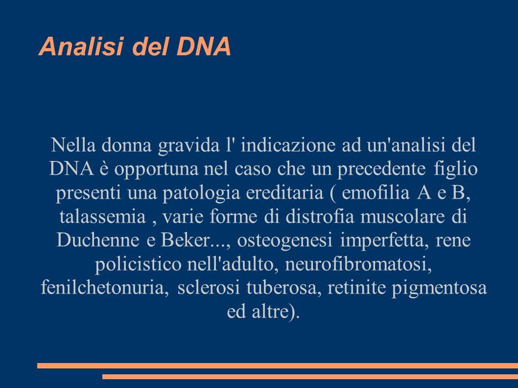 Analisi del DNA Nella donna gravida l' indicazione ad un'analisi del DNA è opportuna nel caso che un precedente figlio presenti una patologia ereditar