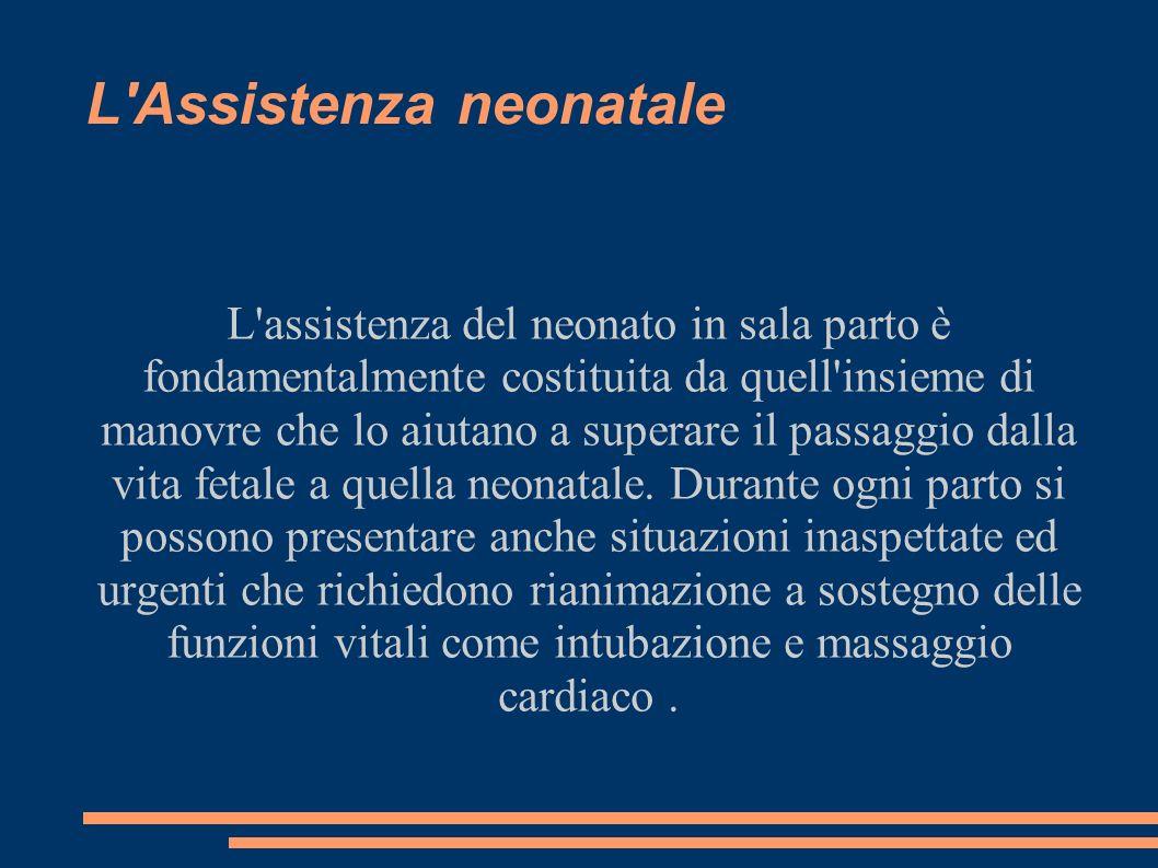 L'Assistenza neonatale L'assistenza del neonato in sala parto è fondamentalmente costituita da quell'insieme di manovre che lo aiutano a superare il p