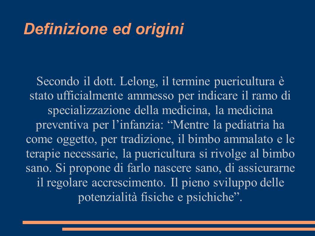 Definizione ed origini Secondo il dott. Lelong, il termine puericultura è stato ufficialmente ammesso per indicare il ramo di specializzazione della m