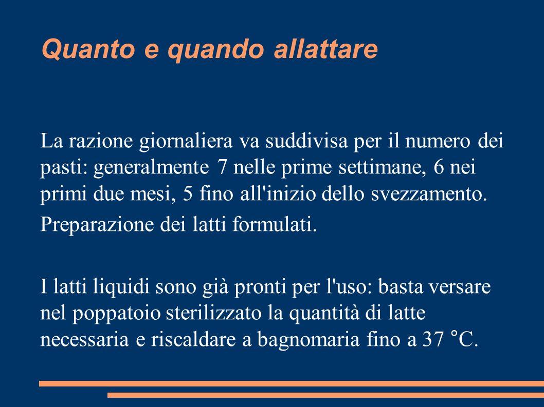 Quanto e quando allattare La razione giornaliera va suddivisa per il numero dei pasti: generalmente 7 nelle prime settimane, 6 nei primi due mesi, 5 f