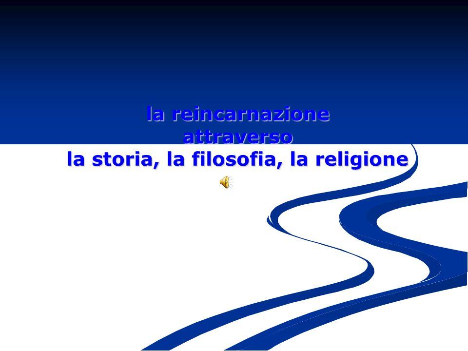 la reincarnazione attraverso la storia, la filosofia, la religione