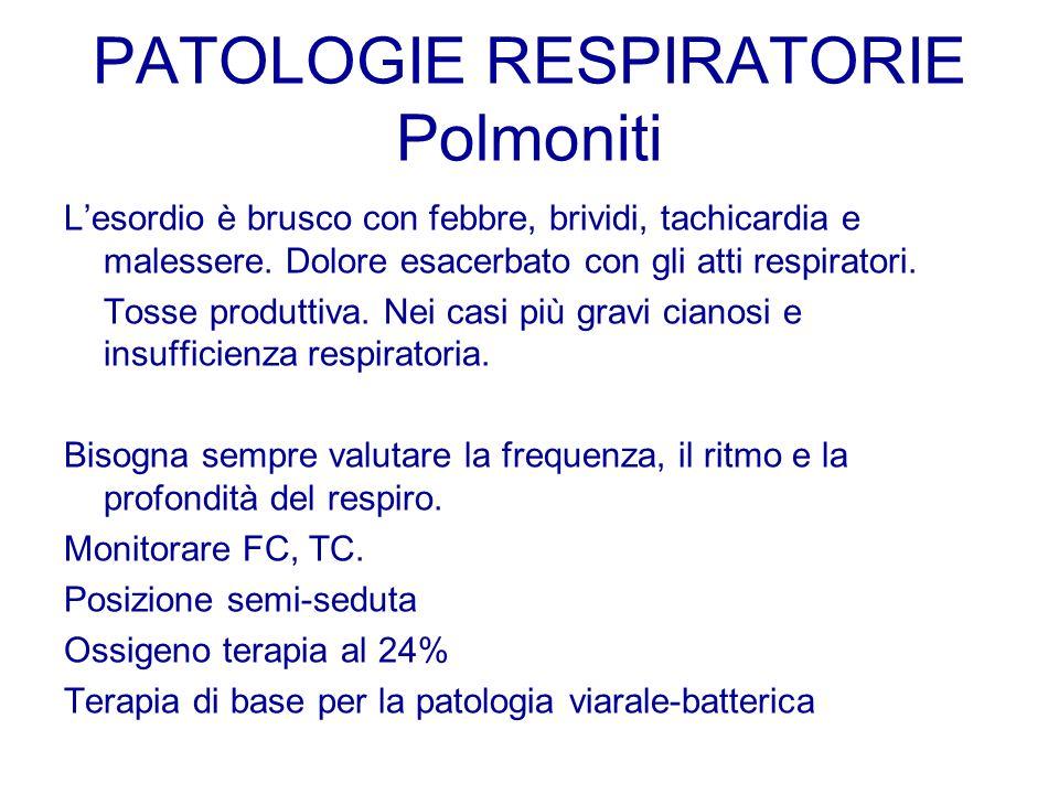 PATOLOGIE RESPIRATORIE Polmoniti Lesordio è brusco con febbre, brividi, tachicardia e malessere. Dolore esacerbato con gli atti respiratori. Tosse pro