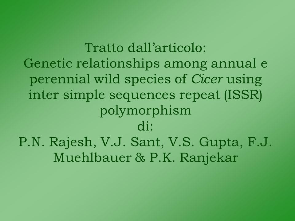 Tratto dallarticolo: Genetic relationships among annual e perennial wild species of Cicer using inter simple sequences repeat (ISSR) polymorphism di: P.N.