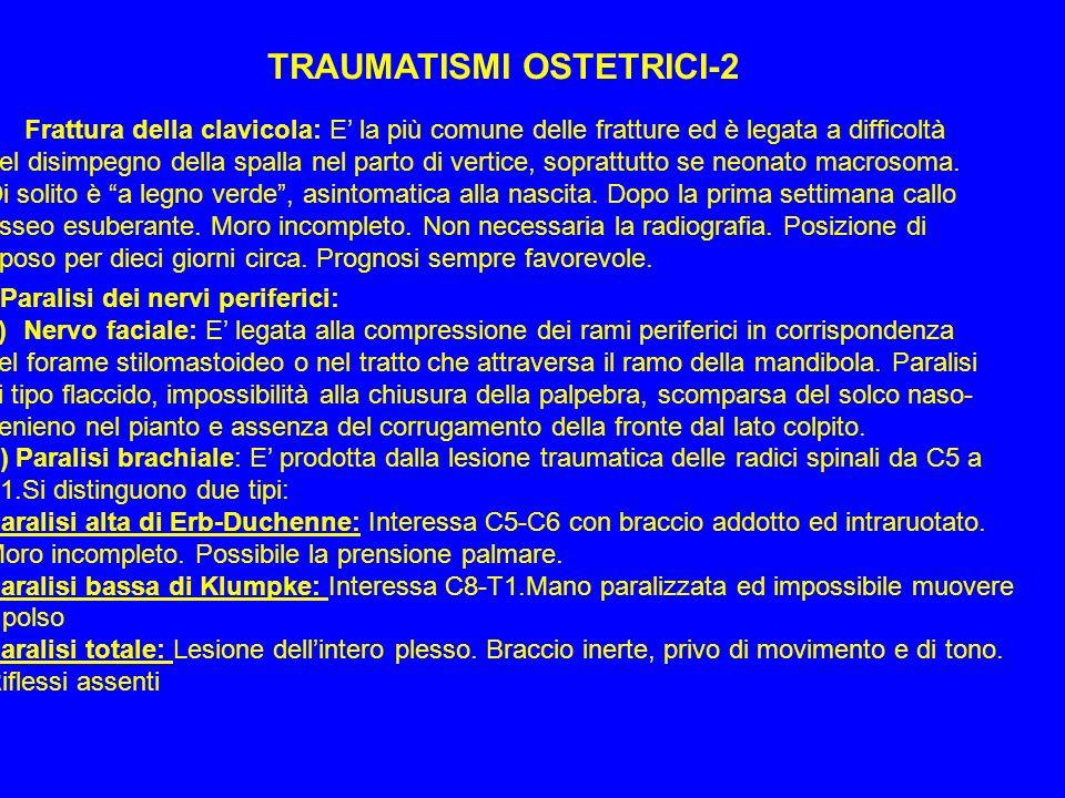 TRAUMATISMI OSTETRICI-2 -Frattura della clavicola: E la più comune delle fratture ed è legata a difficoltà nel disimpegno della spalla nel parto di ve