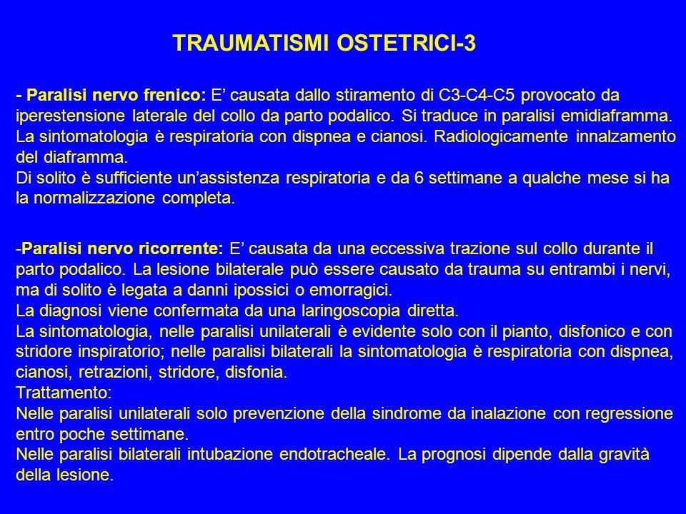 TRAUMATISMI OSTETRICI-3 - Paralisi nervo frenico: E causata dallo stiramento di C3-C4-C5 provocato da iperestensione laterale del collo da parto podal