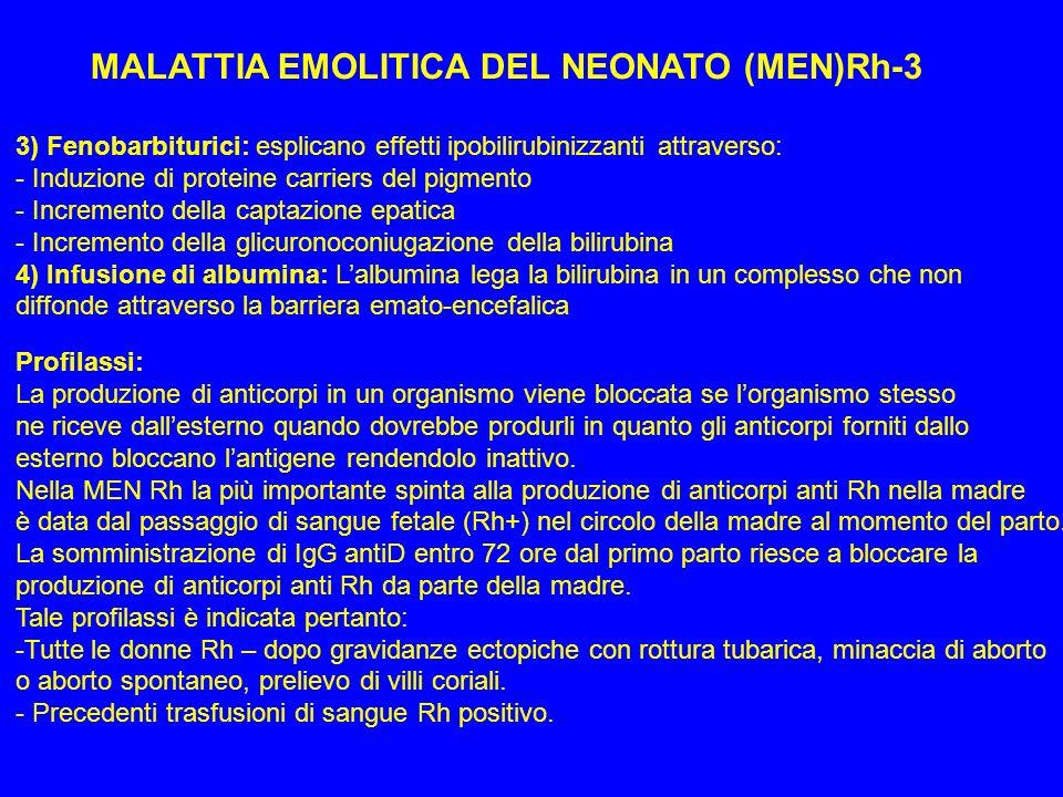 MALATTIA EMOLITICA DEL NEONATO (MEN)Rh-3 3) Fenobarbiturici: esplicano effetti ipobilirubinizzanti attraverso: - Induzione di proteine carriers del pi