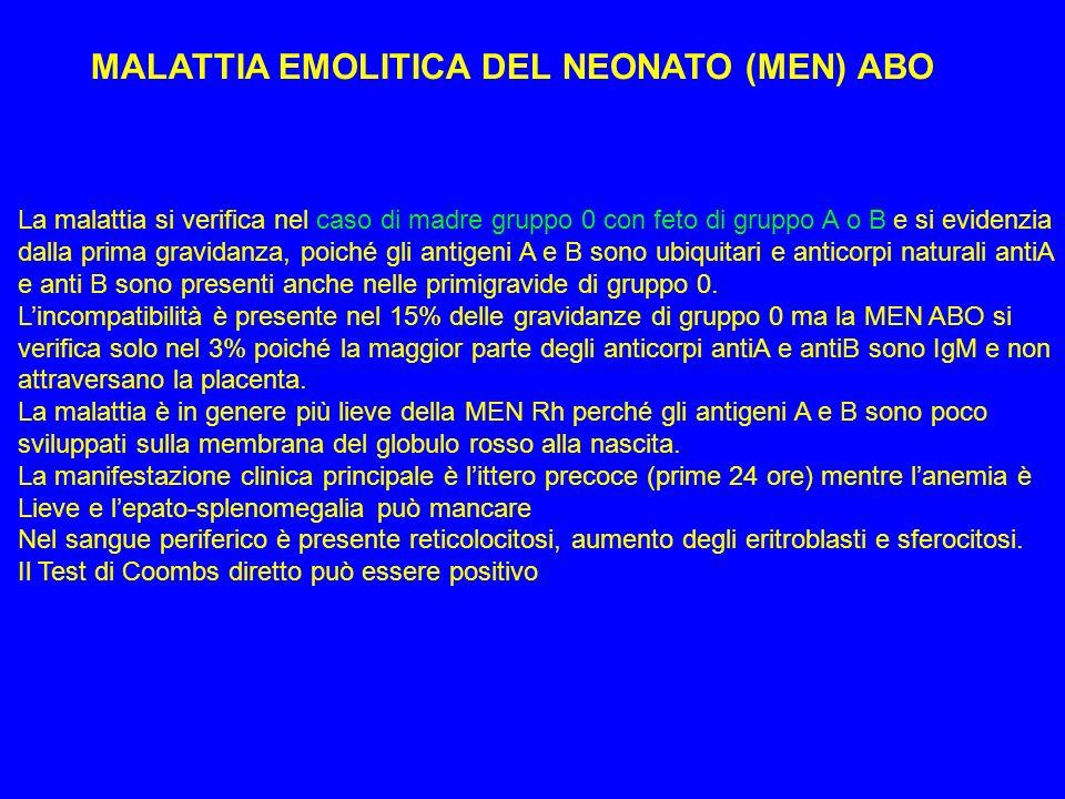 MALATTIA EMOLITICA DEL NEONATO (MEN) ABO La malattia si verifica nel caso di madre gruppo 0 con feto di gruppo A o B e si evidenzia dalla prima gravid