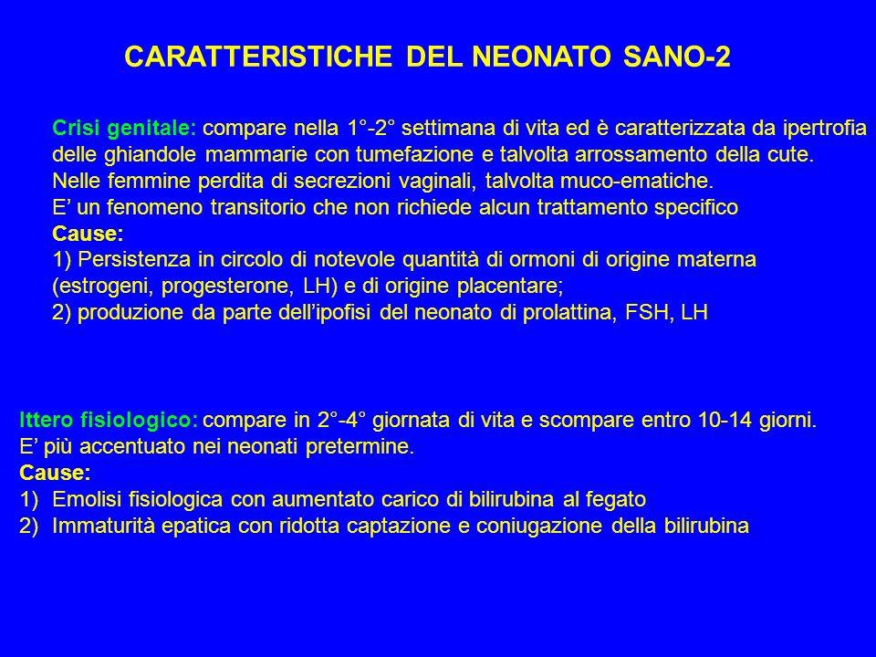 CARATTERISTICHE DEL NEONATO SANO-2 Crisi genitale: compare nella 1°-2° settimana di vita ed è caratterizzata da ipertrofia delle ghiandole mammarie co