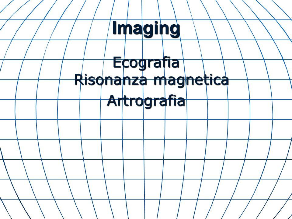 Imaging Ecografia Risonanza magnetica Artrografia