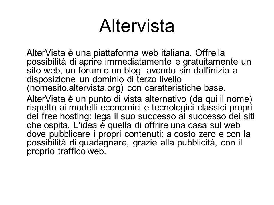 Altervista AlterVista è una piattaforma web italiana. Offre la possibilità di aprire immediatamente e gratuitamente un sito web, un forum o un blog av
