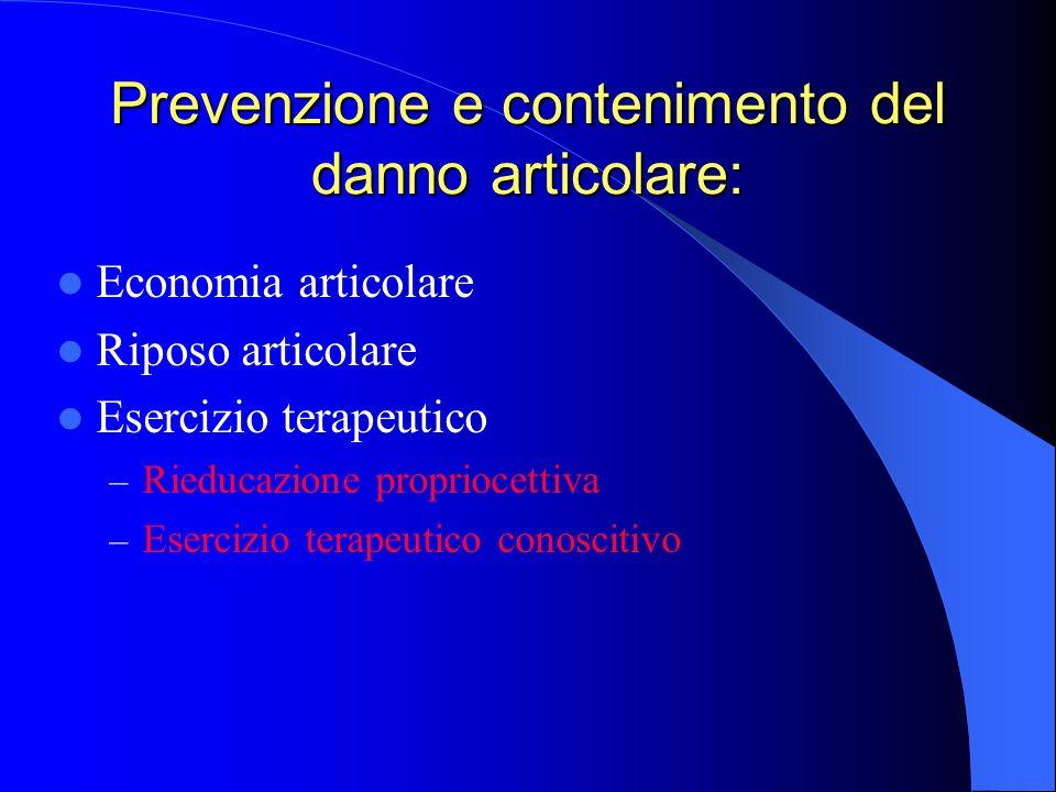 Prevenzione e contenimento del danno articolare: Economia articolare Riposo articolare Esercizio terapeutico – Rieducazione propriocettiva – Esercizio