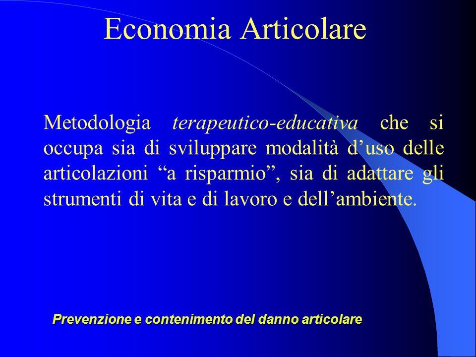 Economia Articolare Metodologia terapeutico-educativa che si occupa sia di sviluppare modalità duso delle articolazioni a risparmio, sia di adattare gli strumenti di vita e di lavoro e dellambiente.