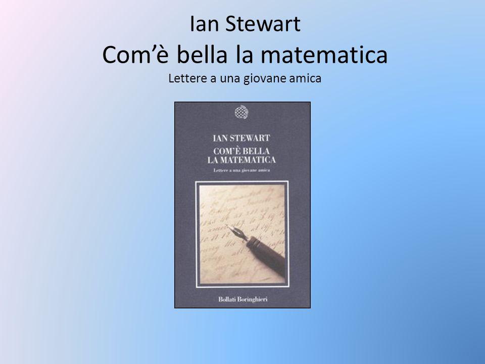 Ian Stewart Comè bella la matematica Lettere a una giovane amica