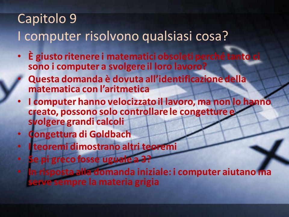 Capitolo 9 I computer risolvono qualsiasi cosa? È giusto ritenere i matematici obsoleti perché tanto ci sono i computer a svolgere il loro lavoro? Que