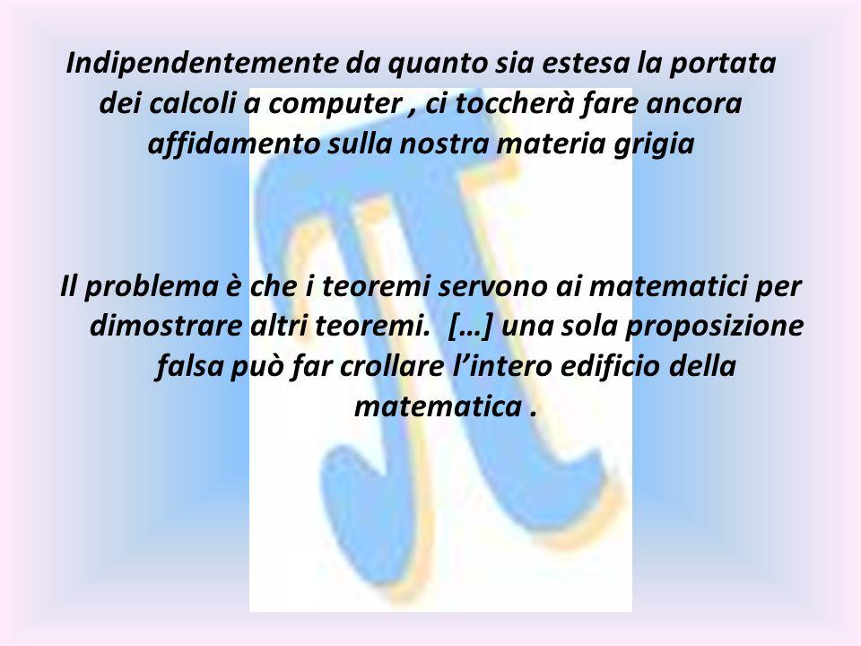 Il problema è che i teoremi servono ai matematici per dimostrare altri teoremi. […] una sola proposizione falsa può far crollare lintero edificio dell