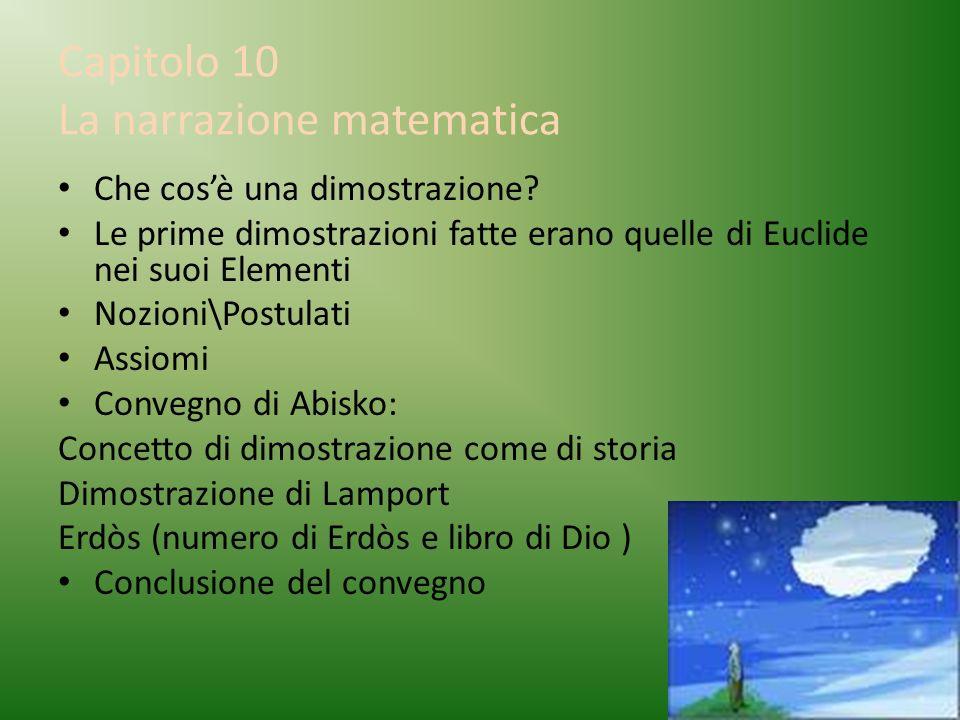 Capitolo 10 La narrazione matematica Che cosè una dimostrazione? Le prime dimostrazioni fatte erano quelle di Euclide nei suoi Elementi Nozioni\Postul