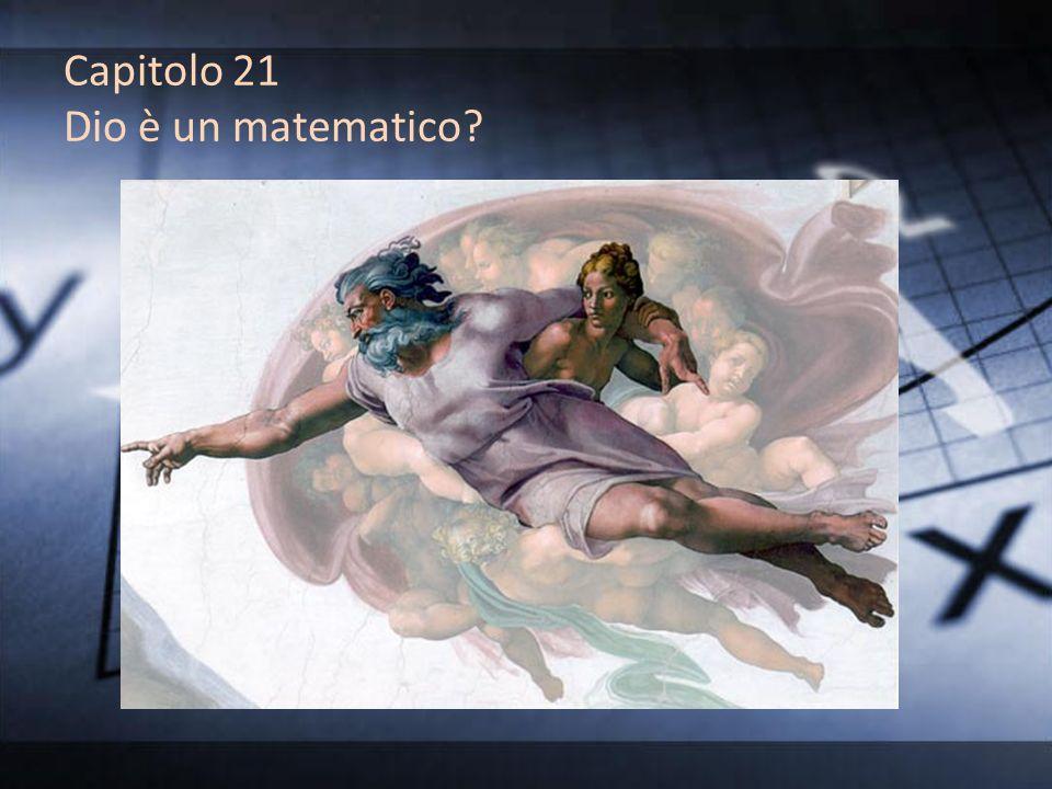 Capitolo 21 Dio è un matematico?