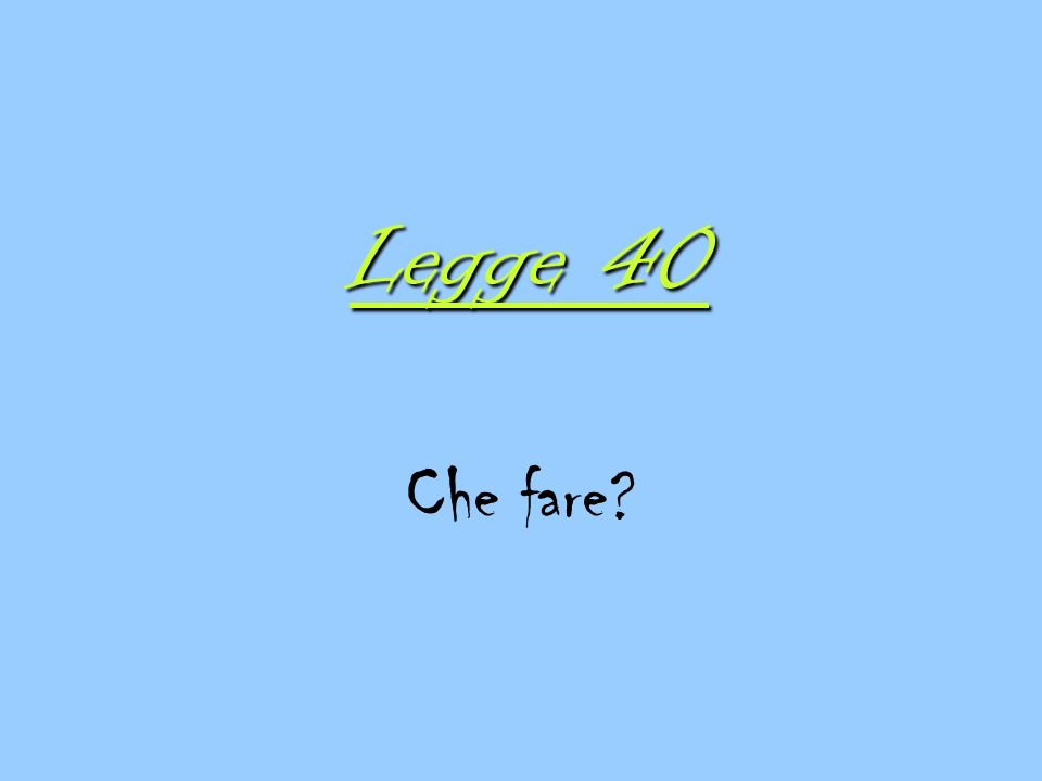 Legge 40 Che fare